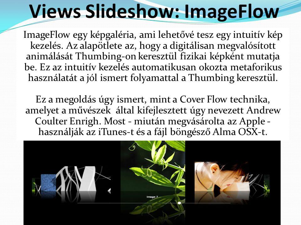 Views Slideshow: ImageFlow ImageFlow egy képgaléria, ami lehetővé tesz egy intuitív kép kezelés.