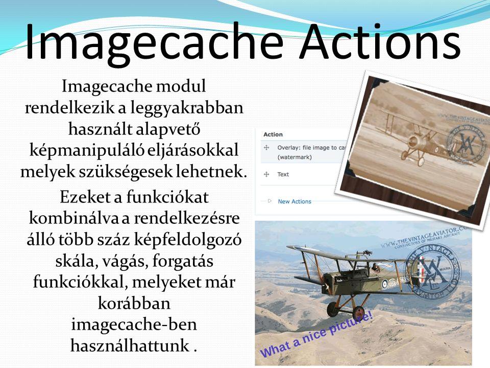 Imagecache Actions Imagecache modul rendelkezik a leggyakrabban használt alapvető képmanipuláló eljárásokkal melyek szükségesek lehetnek.