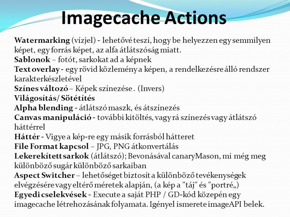 Imagecache Actions Watermarking (vízjel) - lehetővé teszi, hogy be helyezzen egy semmilyen képet, egy forrás képet, az alfa átlátszóság miatt.