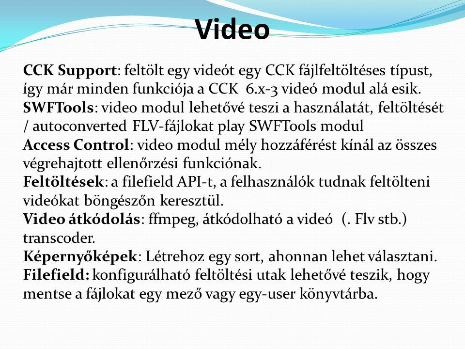 Video CCK Support: feltölt egy videót egy CCK fájlfeltöltéses típust, így már minden funkciója a CCK 6.x-3 videó modul alá esik.