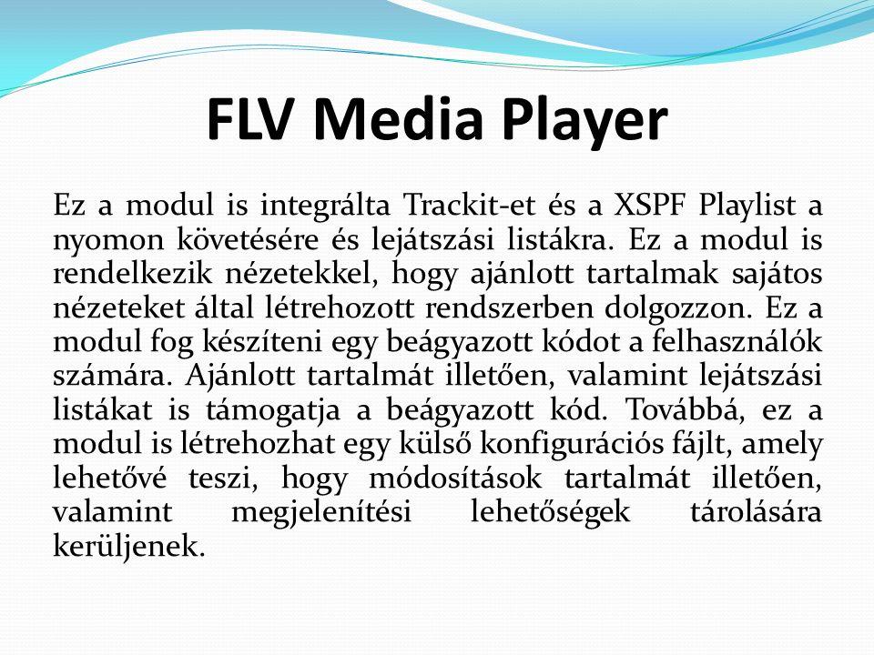 FLV Media Player Ez a modul is integrálta Trackit-et és a XSPF Playlist a nyomon követésére és lejátszási listákra.