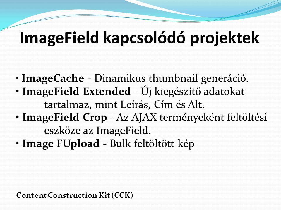 ImageField kapcsolódó projektek ImageCache - Dinamikus thumbnail generáció.