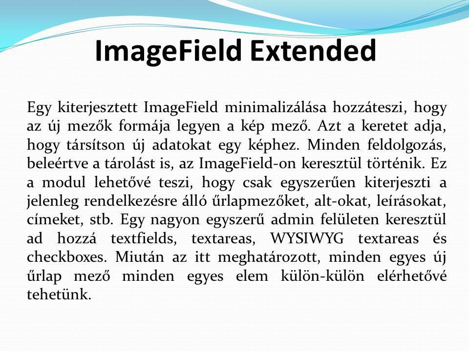 ImageField Extended Egy kiterjesztett ImageField minimalizálása hozzáteszi, hogy az új mezők formája legyen a kép mező.