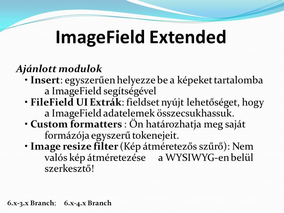 ImageField Extended Ajánlott modulok Insert: egyszerűen helyezze be a képeket tartalomba a ImageField segítségével FileField UI Extrák: fieldset nyújt lehetőséget, hogy a ImageField adatelemek összecsukhassuk.