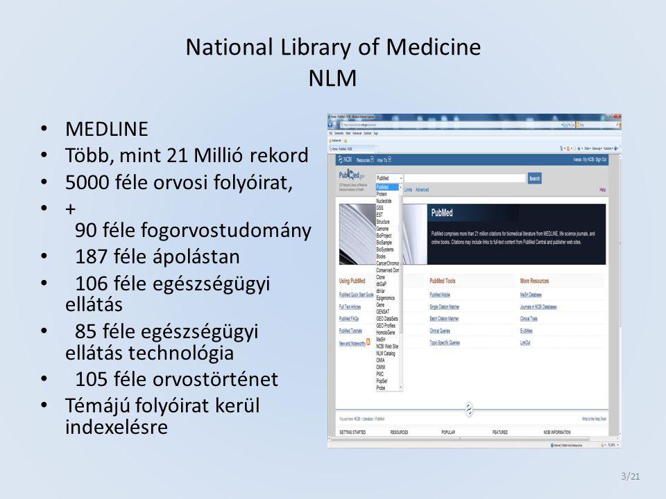 National Library of Medicine NLM MEDLINE Több, mint 21 Millió rekord 5000 féle orvosi folyóirat, + 90 féle fogorvostudomány 187 féle ápolástan 106 fél