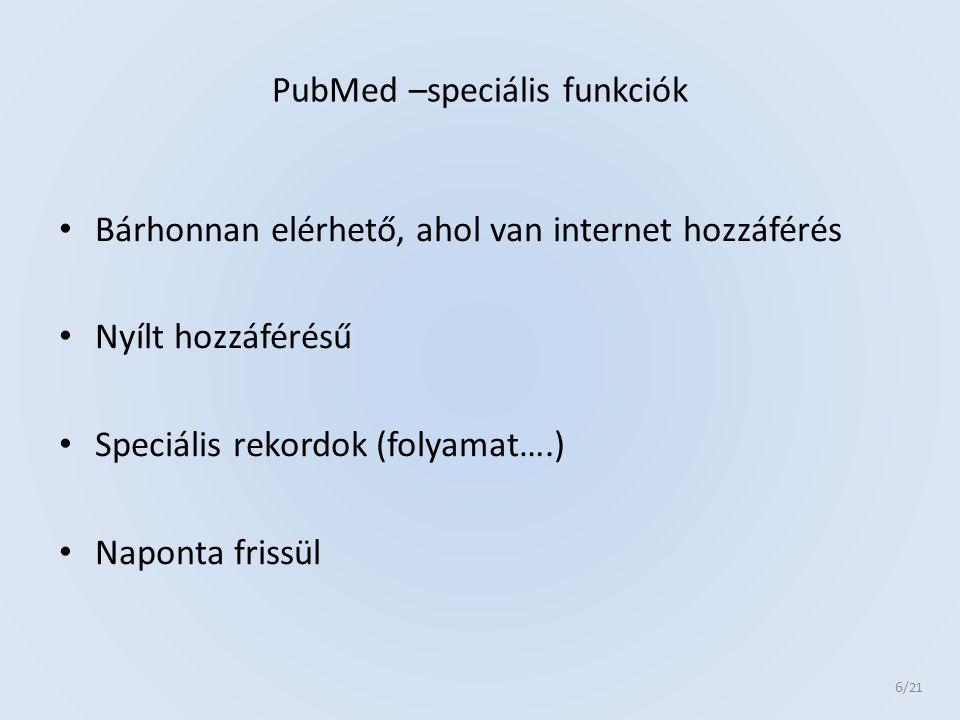 PubMed –speciális funkciók Bárhonnan elérhető, ahol van internet hozzáférés Nyílt hozzáférésű Speciális rekordok (folyamat….) Naponta frissül 6 /21