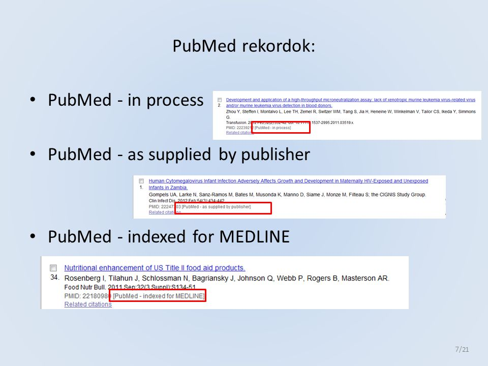 PubMed rekordok: PubMed - in process PubMed - as supplied by publisher PubMed - indexed for MEDLINE 7 /21