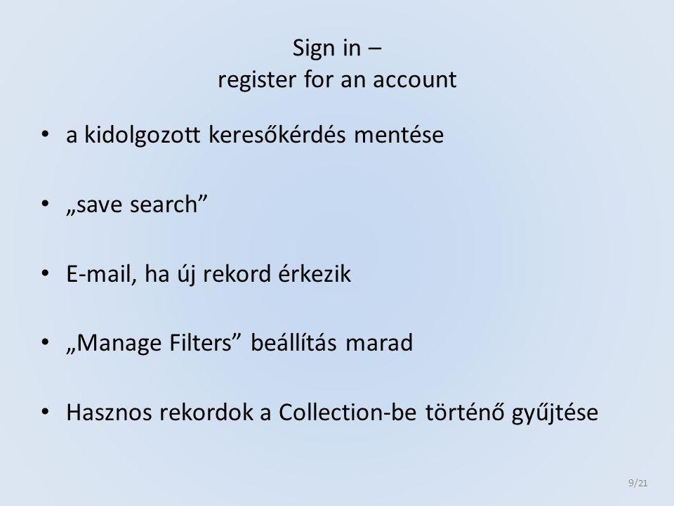 """Sign in – register for an account a kidolgozott keresőkérdés mentése """"save search"""" E-mail, ha új rekord érkezik """"Manage Filters"""" beállítás marad Haszn"""