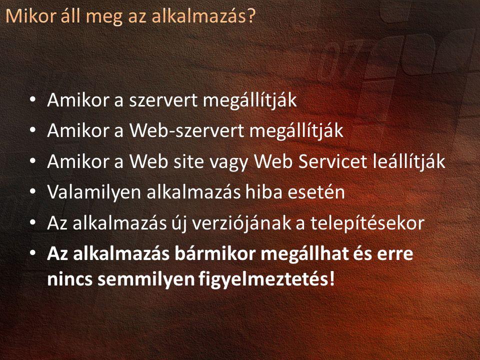 Amikor a szervert megállítják Amikor a Web-szervert megállítják Amikor a Web site vagy Web Servicet leállítják Valamilyen alkalmazás hiba esetén Az alkalmazás új verziójának a telepítésekor Az alkalmazás bármikor megállhat és erre nincs semmilyen figyelmeztetés!