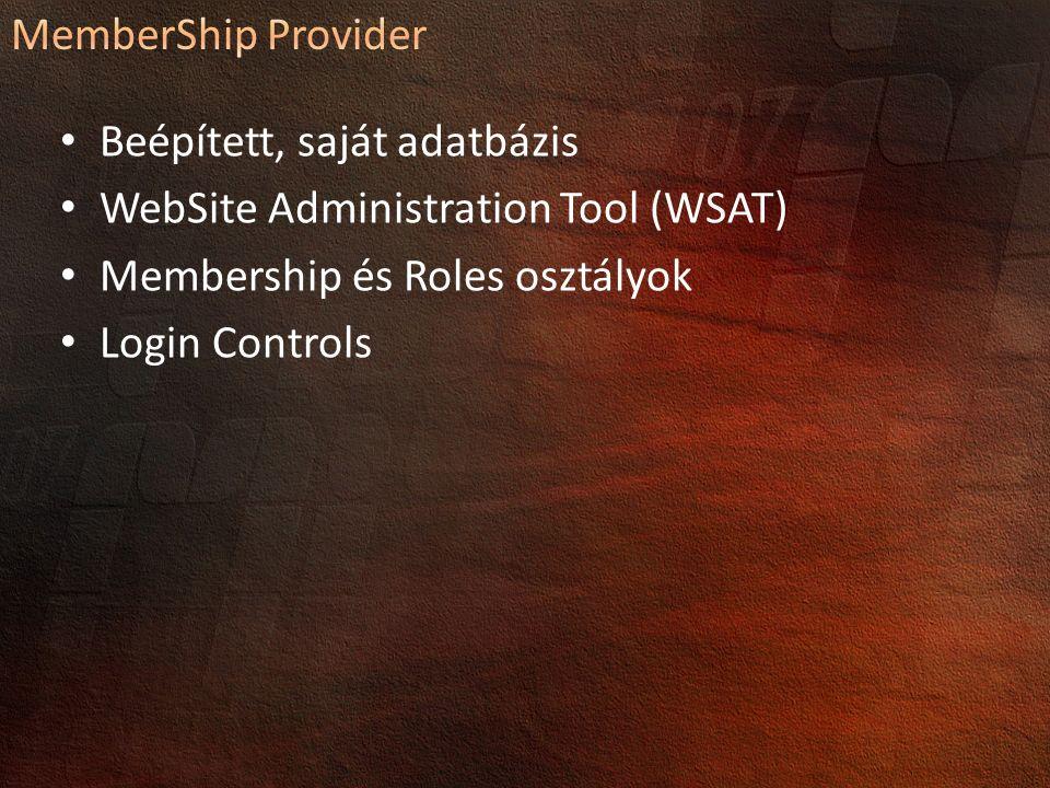 Beépített, saját adatbázis WebSite Administration Tool (WSAT) Membership és Roles osztályok Login Controls