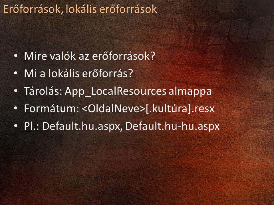 Mire valók az erőforrások? Mi a lokális erőforrás? Tárolás: App_LocalResources almappa Formátum: [.kultúra].resx Pl.: Default.hu.aspx, Default.hu-hu.a