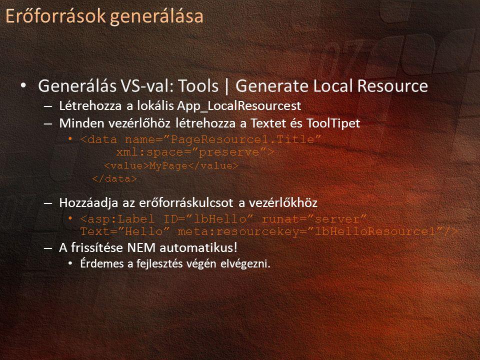Generálás VS-val: Tools | Generate Local Resource – Létrehozza a lokális App_LocalResourcest – Minden vezérlőhöz létrehozza a Textet és ToolTipet MyPage – Hozzáadja az erőforráskulcsot a vezérlőkhöz – A frissítése NEM automatikus.