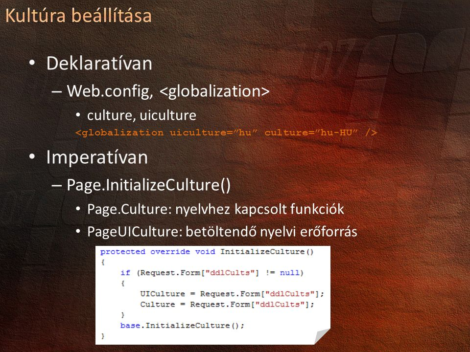 Deklaratívan – Web.config, culture, uiculture Imperatívan – Page.InitializeCulture() Page.Culture: nyelvhez kapcsolt funkciók PageUICulture: betöltendő nyelvi erőforrás