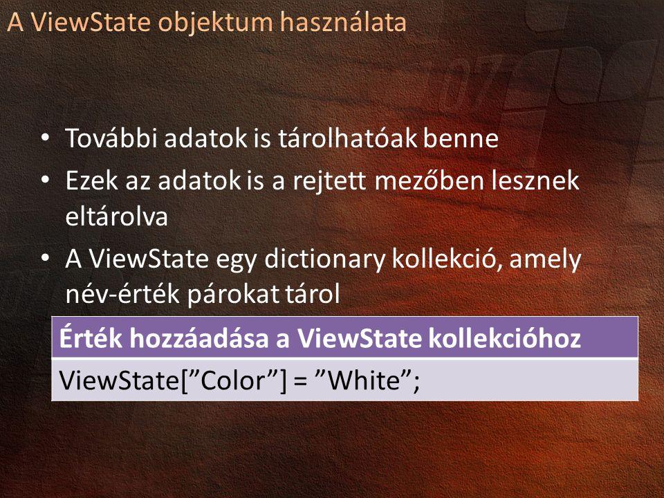 További adatok is tárolhatóak benne Ezek az adatok is a rejtett mezőben lesznek eltárolva A ViewState egy dictionary kollekció, amely név-érték pároka