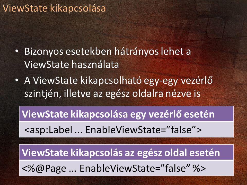Bizonyos esetekben hátrányos lehet a ViewState használata A ViewState kikapcsolható egy-egy vezérlő szintjén, illetve az egész oldalra nézve is ViewState kikapcsolás az egész oldal esetén ViewState kikapcsolása egy vezérlő esetén