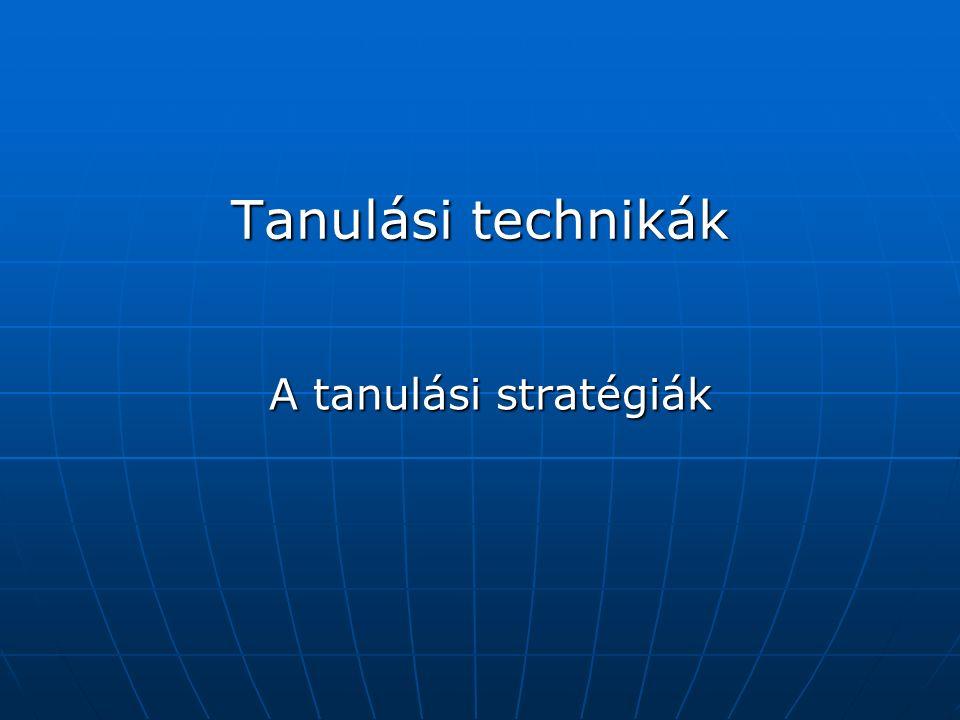 Tanulási technikák A tanulási stratégiák