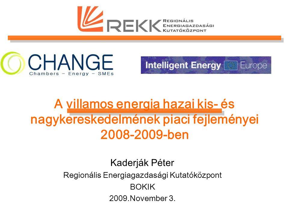 A villamos energia hazai kis- és nagykereskedelmének piaci fejleményei 2008-2009-ben Kaderják Péter Regionális Energiagazdasági Kutatóközpont BOKIK 2009.November 3.