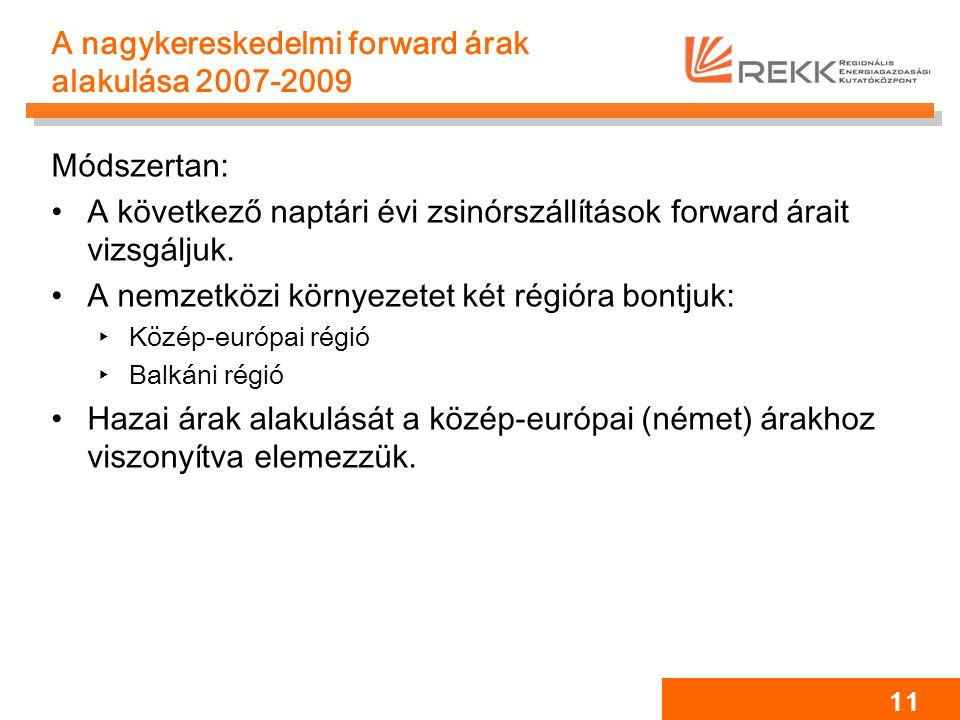 11 A nagykereskedelmi forward árak alakulása 2007-2009 Módszertan: A következő naptári évi zsinórszállítások forward árait vizsgáljuk.