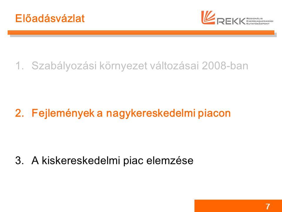 7 Előadásvázlat 1.Szabályozási környezet változásai 2008-ban 2.Fejlemények a nagykereskedelmi piacon 3.A kiskereskedelmi piac elemzése