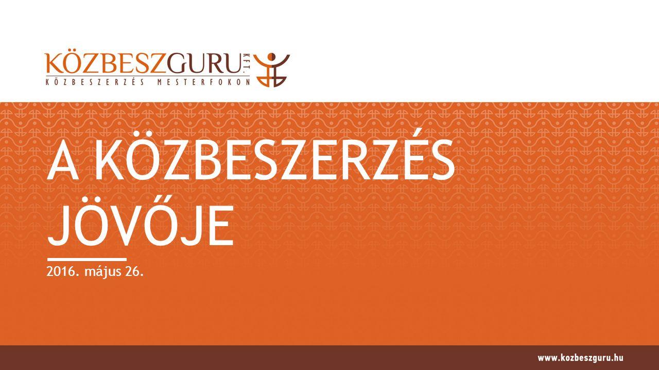 A KÖZBESZERZÉS JÖVŐJE 322/2015.(X.30.) Korm. rendelet a tervező kiválasztásáról és az un.
