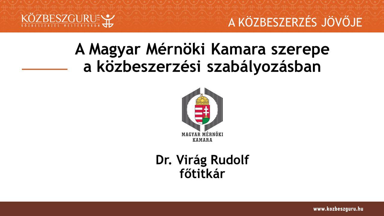 A KÖZBESZERZÉS JÖVŐJE A Magyar Mérnöki Kamara szerepe a közbeszerzési szabályozásban Dr.