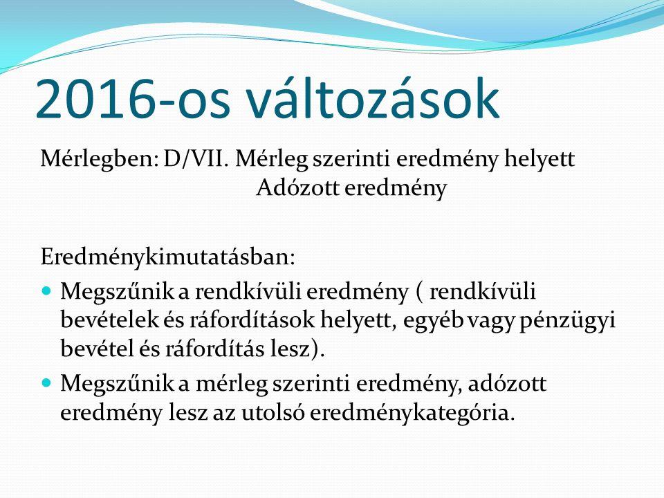 2016-os változások Mérlegben: D/VII. Mérleg szerinti eredmény helyett Adózott eredmény Eredménykimutatásban: Megszűnik a rendkívüli eredmény ( rendkív