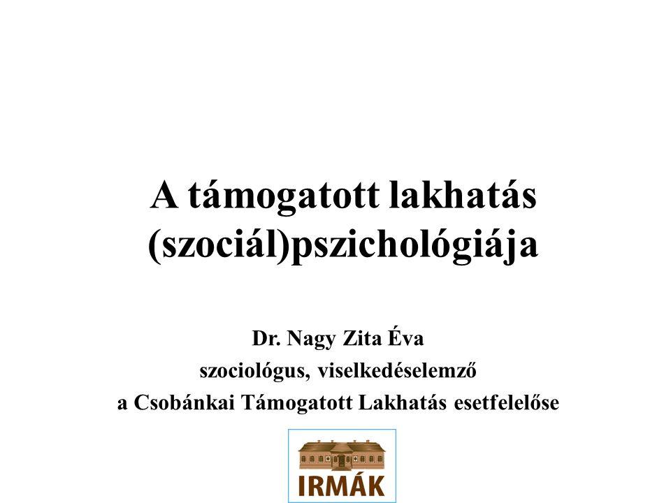 A támogatott lakhatás (szociál)pszichológiája Dr.