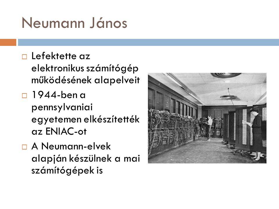 Neumann János  Lefektette az elektronikus számítógép működésének alapelveit  1944-ben a pennsylvaniai egyetemen elkészítették az ENIAC-ot  A Neumann-elvek alapján készülnek a mai számítógépek is