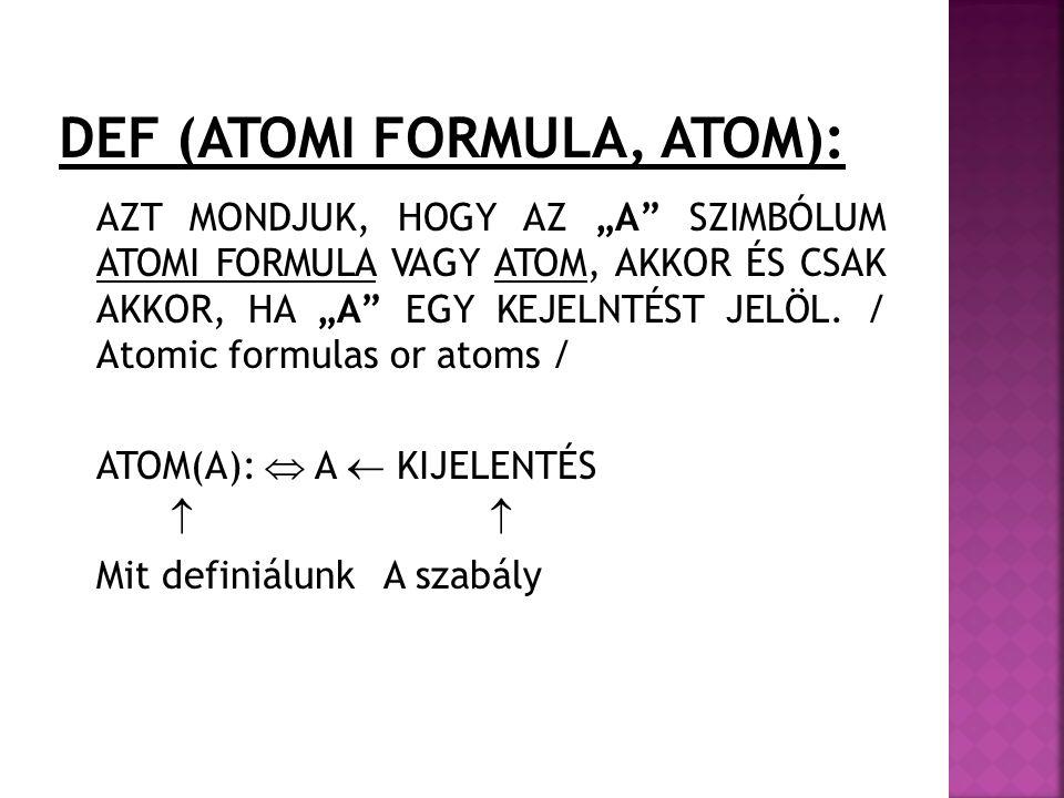 """AZT MONDJUK, HOGY AZ """"A"""" SZIMBÓLUM ATOMI FORMULA VAGY ATOM, AKKOR ÉS CSAK AKKOR, HA """"A"""" EGY KEJELNTÉST JELÖL. / Atomic formulas or atoms / ATOM(A): """