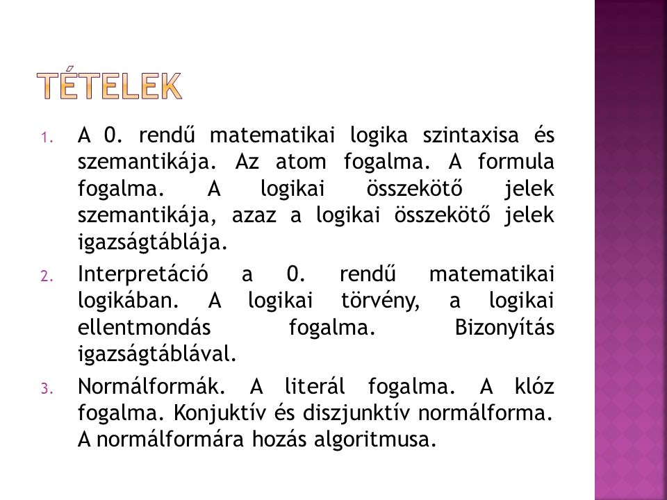 1. A 0. rendű matematikai logika szintaxisa és szemantikája. Az atom fogalma. A formula fogalma. A logikai összekötő jelek szemantikája, azaz a logika