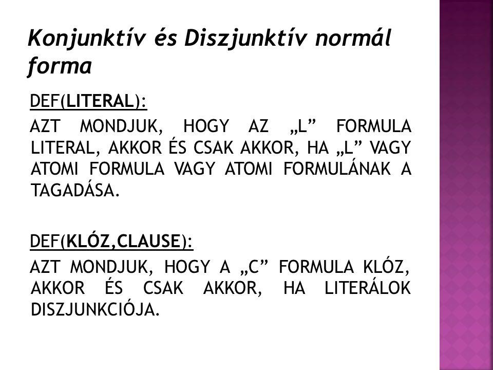 """DEF(LITERAL): AZT MONDJUK, HOGY AZ """"L"""" FORMULA LITERAL, AKKOR ÉS CSAK AKKOR, HA """"L"""" VAGY ATOMI FORMULA VAGY ATOMI FORMULÁNAK A TAGADÁSA. DEF(KLÓZ,CLAU"""