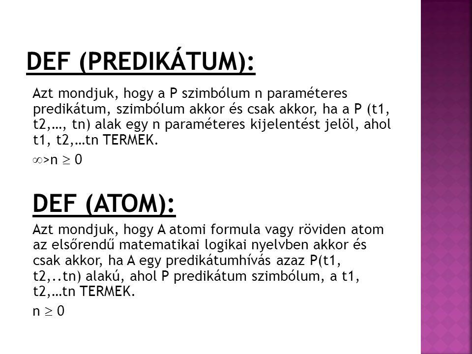 Azt mondjuk, hogy a P szimbólum n paraméteres predikátum, szimbólum akkor és csak akkor, ha a P (t1, t2,…, tn) alak egy n paraméteres kijelentést jelö