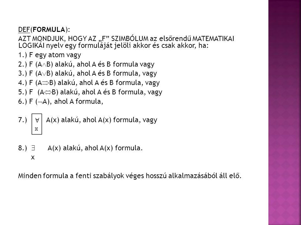 """DEF(FORMULA): AZT MONDJUK, HOGY AZ """"F"""" SZIMBÓLUM az elsőrendű MATEMATIKAI LOGIKÁI nyelv egy formuláját jelöli akkor és csak akkor, ha: 1.) F egy atom"""