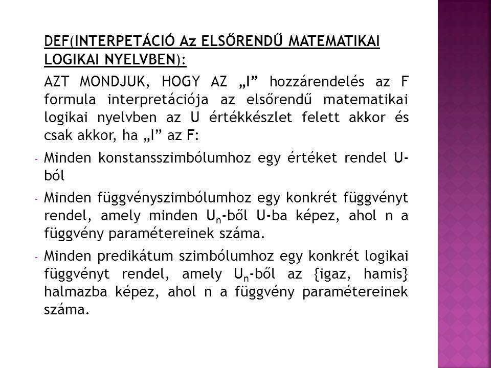"""DEF(INTERPETÁCIÓ Az ELSŐRENDŰ MATEMATIKAI LOGIKAI NYELVBEN): AZT MONDJUK, HOGY AZ """"I"""" hozzárendelés az F formula interpretációja az elsőrendű matemati"""