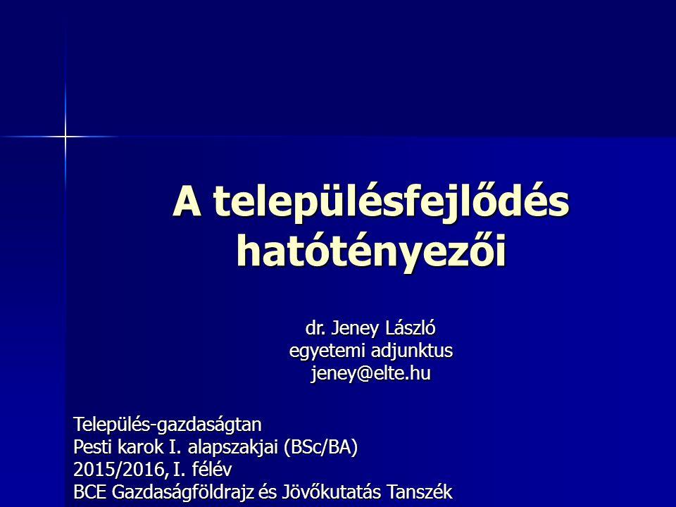 A településfejlődés hatótényezői Település-gazdaságtan Pesti karok I.