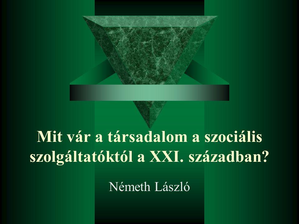 Mit vár a társadalom a szociális szolgáltatóktól a XXI. században? Németh László