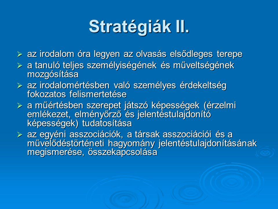 Stratégiák II.  az irodalom óra legyen az olvasás elsődleges terepe  a tanuló teljes személyiségének és műveltségének mozgósítása  az irodalomértés