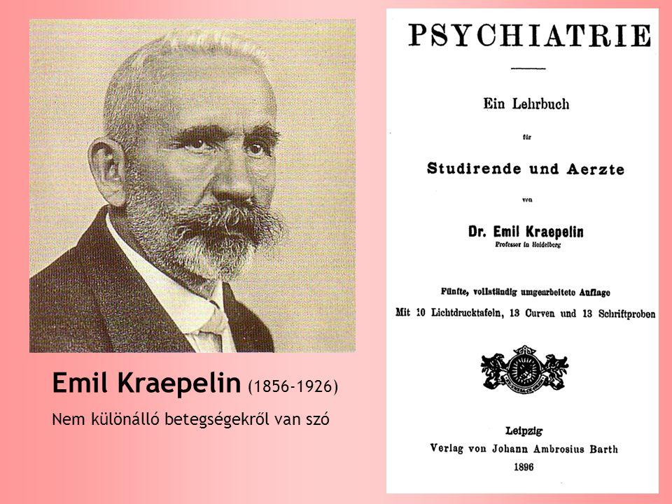 Emil Kraepelin (1856-1926) Nem különálló betegségekről van szó