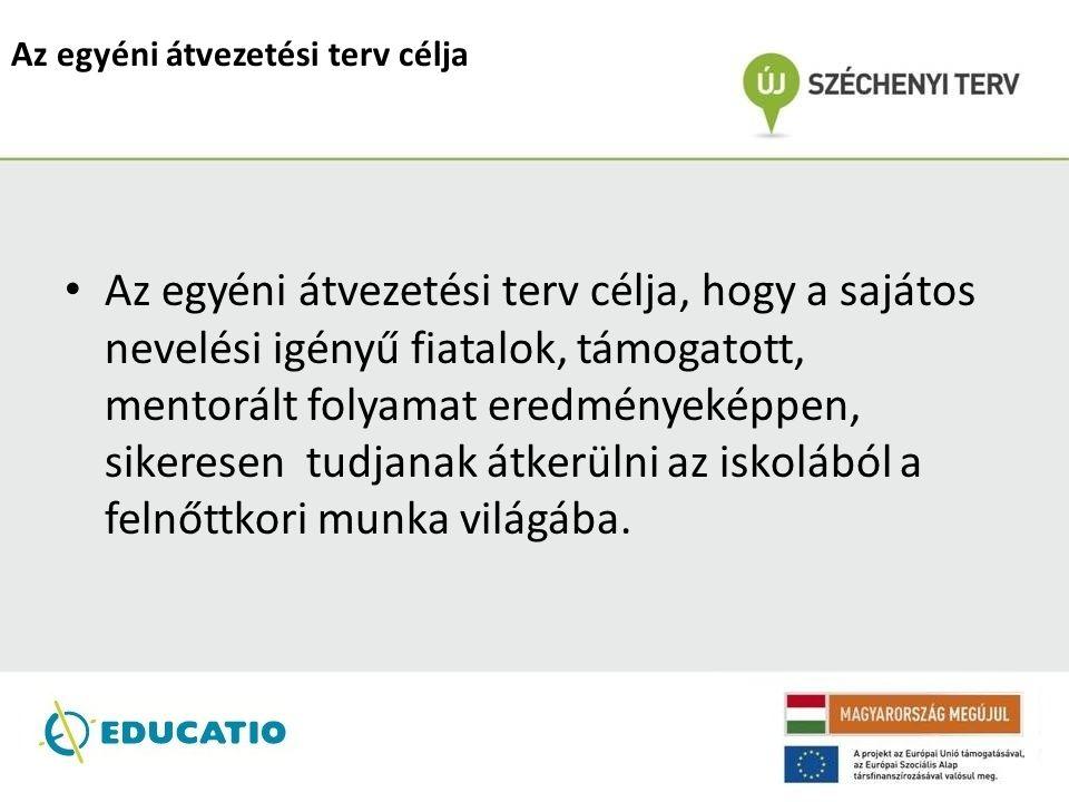 Az egyéni átvezetési terv célja Az egyéni átvezetési terv célja, hogy a sajátos nevelési igényű fiatalok, támogatott, mentorált folyamat eredményeképp