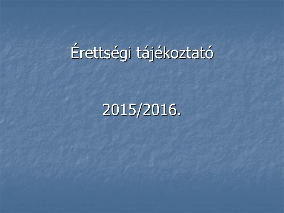 Érettségi tájékoztató 2015/2016.