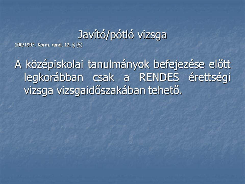 Javító/pótló vizsga 100/1997. Korm. rend. 12.