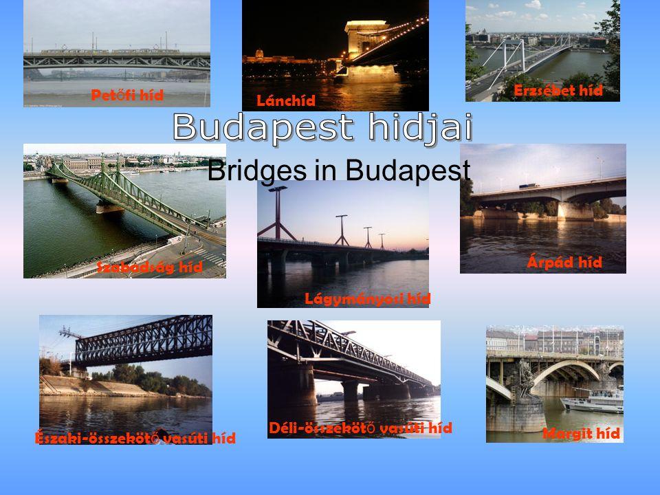 Lánchíd Erzsébet híd Szabadság híd Árpád híd Északi-összeköt ő vasúti híd Déli-összeköt ő vasúti híd Pet ő fi híd Margit híd Lágymányosi híd Bridges in Budapest
