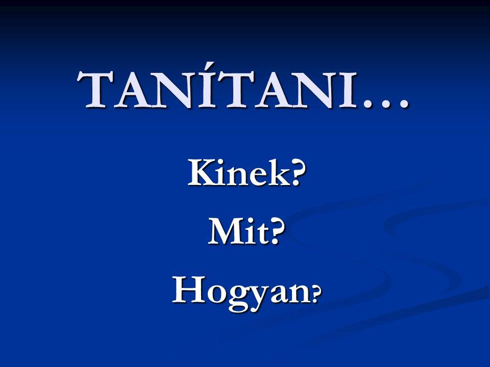 TANÍTANI… Kinek Mit Hogyan