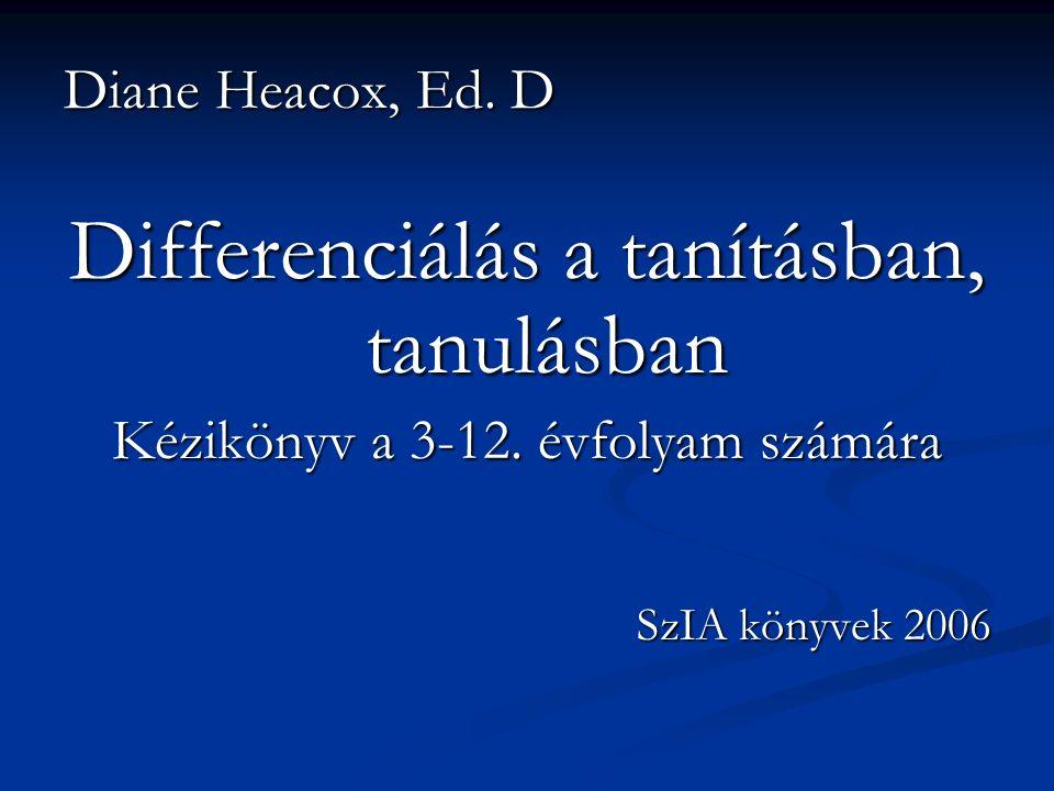 Diane Heacox, Ed. D Differenciálás a tanításban, tanulásban Kézikönyv a 3-12.