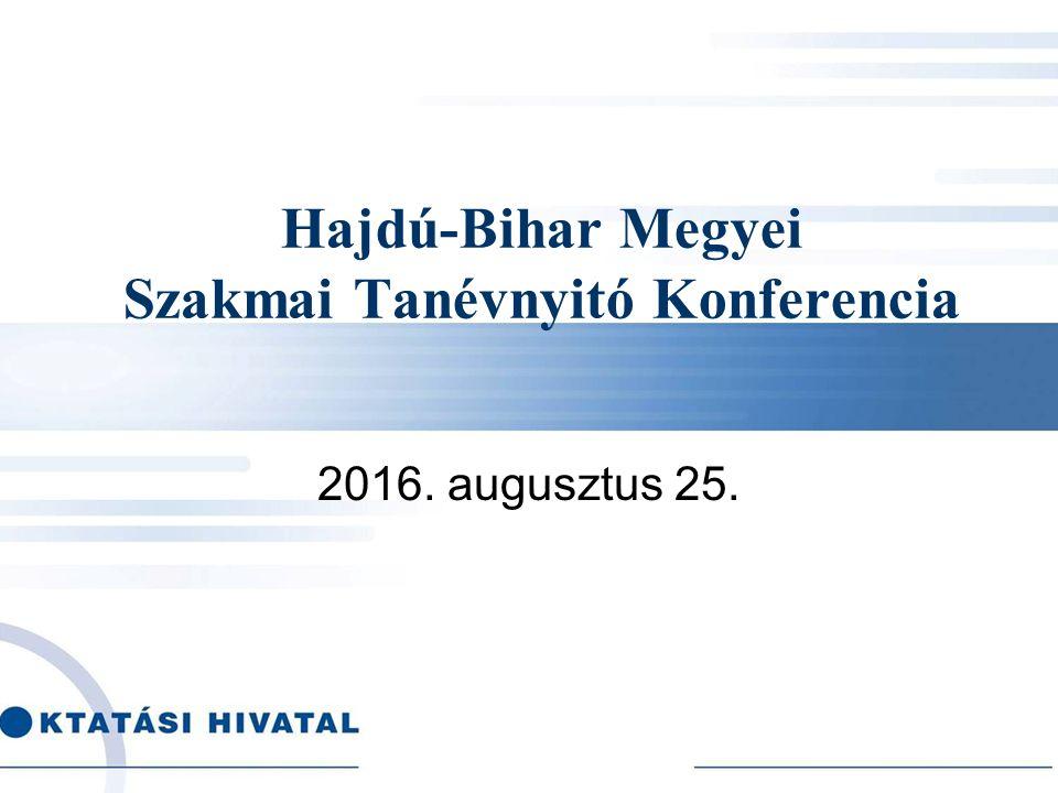 Hajdú-Bihar Megyei Szakmai Tanévnyitó Konferencia 2016. augusztus 25.