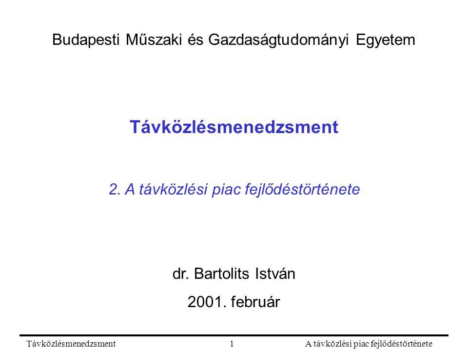 TávközlésmenedzsmentA távközlési piac fejlődéstörténete1 Budapesti Műszaki és Gazdaságtudományi Egyetem Távközlésmenedzsment 2.