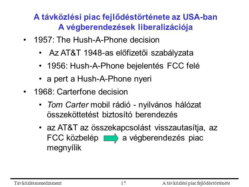 TávközlésmenedzsmentA távközlési piac fejlődéstörténete17 A távközlési piac fejlődéstörténete az USA-ban A végberendezések liberalizációja 1957: The H
