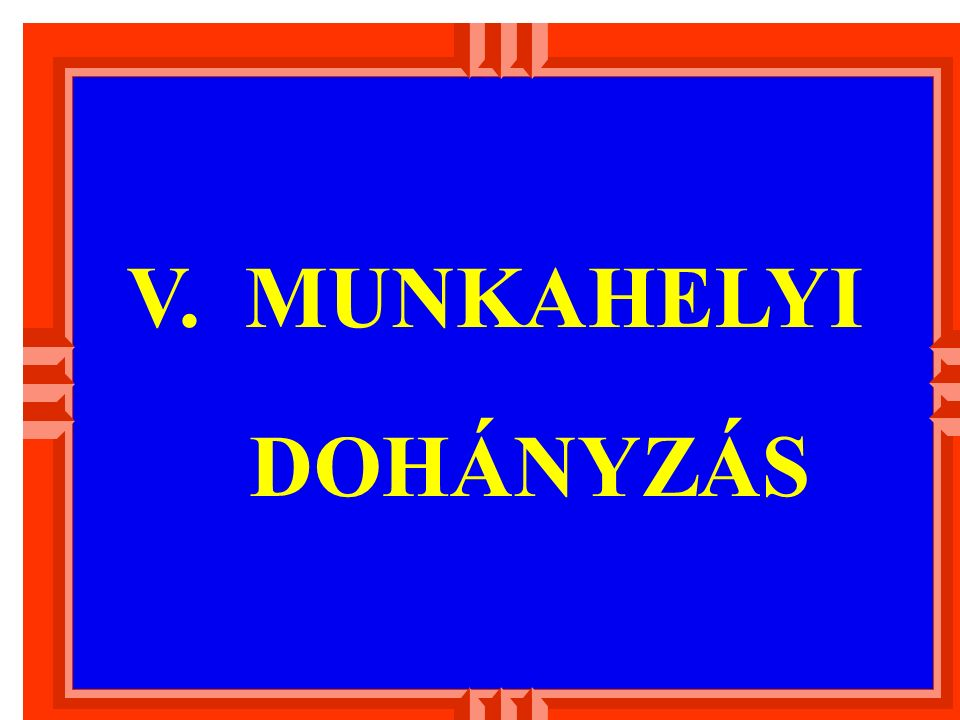 V. MUNKAHELYI DOHÁNYZÁS