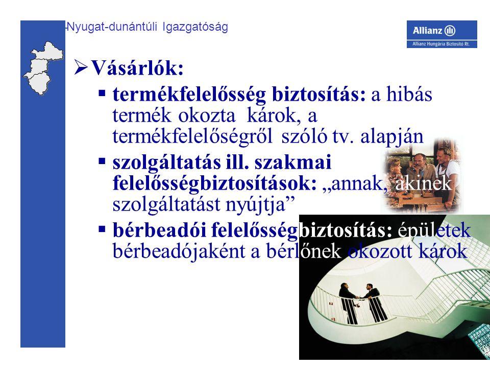 Nyugat-dunántúli Igazgatóság  Vásárlók:  termékfelelősség biztosítás: a hibás termék okozta károk, a termékfelelőségről szóló tv.