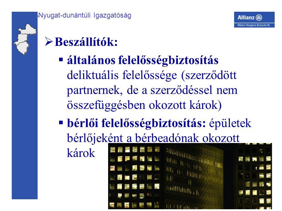 Nyugat-dunántúli Igazgatóság  Beszállítók:  általános felelősségbiztosítás deliktuális felelőssége (szerződött partnernek, de a szerződéssel nem összefüggésben okozott károk)  bérlői felelősségbiztosítás: épületek bérlőjeként a bérbeadónak okozott károk